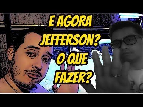 E AGORA JEFFERSON? O QUE FAZER?