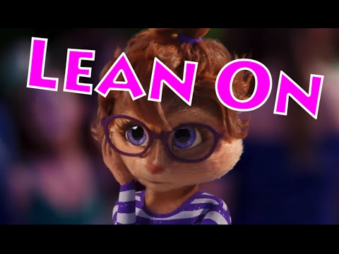 Lean On - Alvin and the Chipmunks/Chipettes