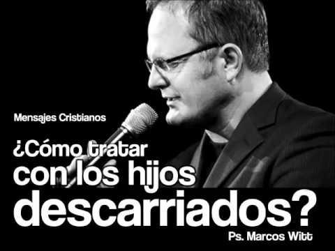 Predicas Cristianas   ¿Como tratar con los hijos descarriados    Marcos Witt