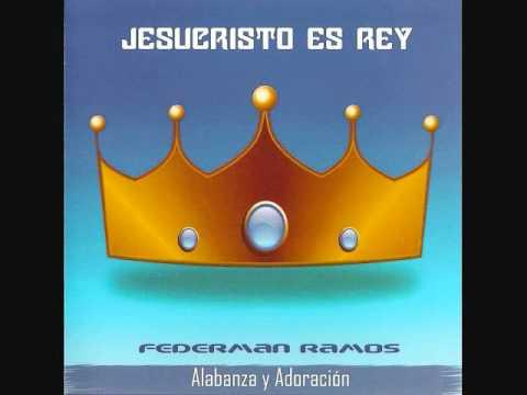Alabanza Cristiana Jesucristo es Rey - Federman Ramos