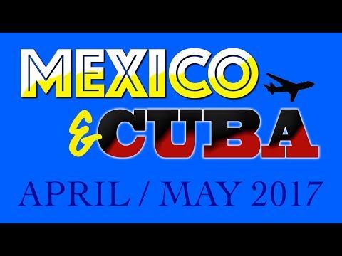 Cuba and Mexico Holiday - April & May 2017
