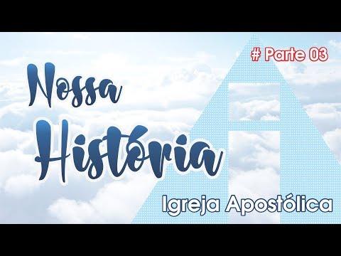 Nossa História - Igreja Apostólica - #Parte3