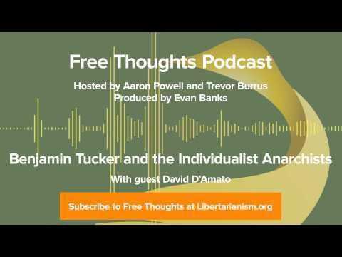 Ep. 14: Benjamin Tucker and the Individualist Anarchists (with David D'Amato)