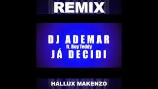 Dj Ademar ft Boy Teddy - Já Decidi (Hallux Makenzo Remix)