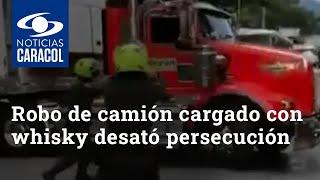 Robo de camión cargado con whisky desató persecución de película en la vía Medellín-Bogotá