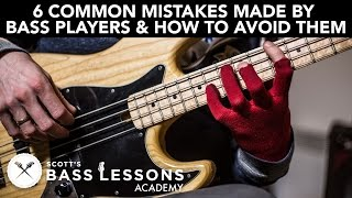 6 Common Mistakes Made by Bass Players and How to Avoid Them /// Scott
