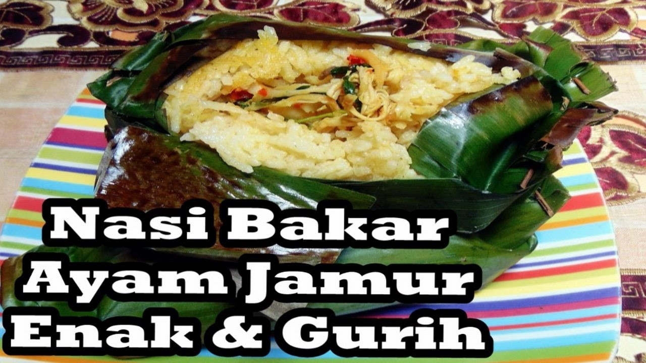 Nasi Bakar Ayam Jamur Enak-Resep & Cara Membuat - YouTube