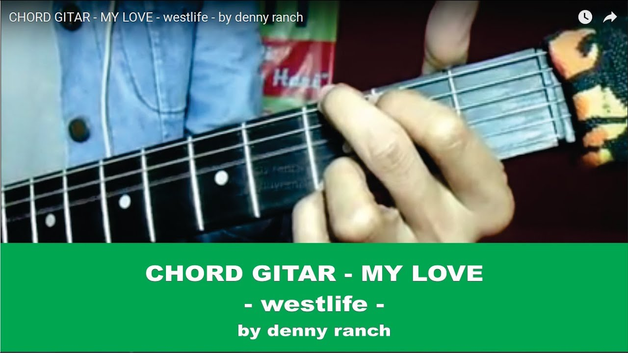 Chord Gitar My Love Westlife By Denny Ranch Youtube