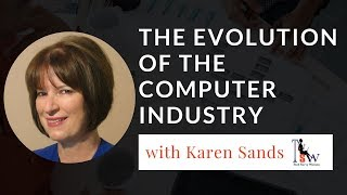 The Evolution of the Computer Industry with Karen Sands