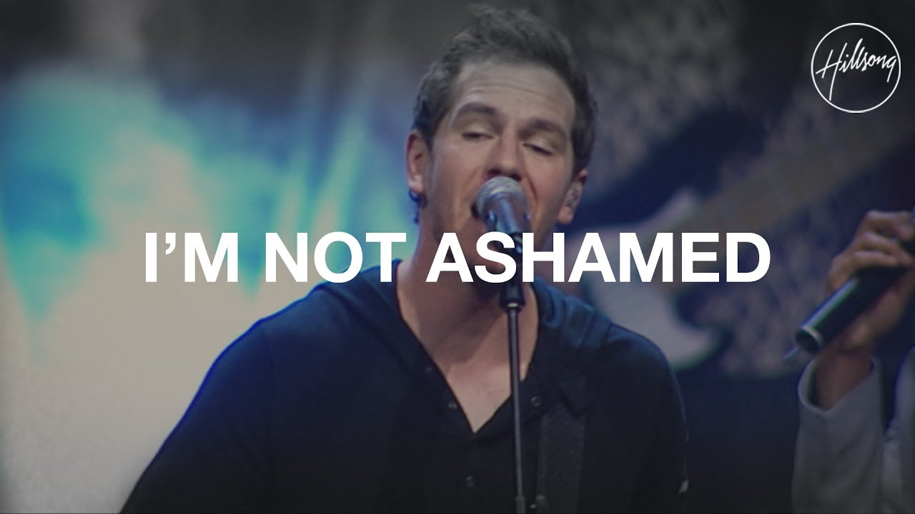 I'm Not Ashamed - Hillsong Worship