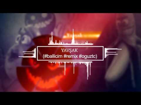 Ballicim ft. Yavşak (Remix) #edit