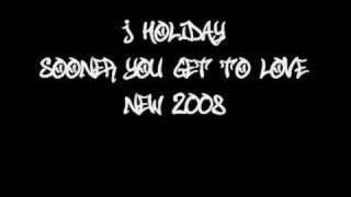 Sooner You Get To Love J Holiday New 2008.mp3