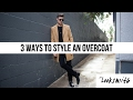 3 WAYS TO STYLE AN OVERCOAT | MEN'S FASHION | Parker York Smith