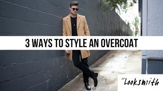 3 WAYS TO STYLE AN OVERCOAT   MEN