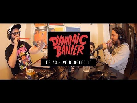 Dynamic Banter | Episode 73 - We Bungled It