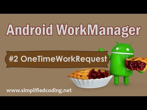 #2 Android WorkManager Tutorial - Using OneTimeWorkRequest