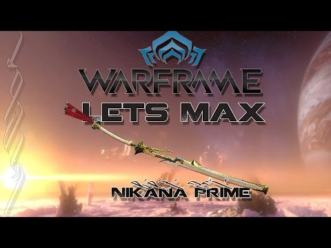 Lets Max (Warframe) 108 - Nikana Prime