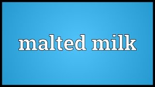 Malted milk Meaning
