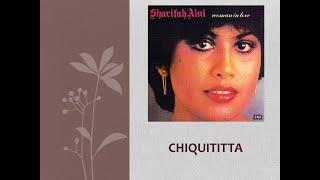 Chiquittita - Sharifah Aini