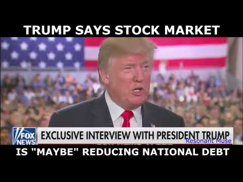 """Trump Says Stock Market Is """"Maybe"""" Reducing National Debt"""