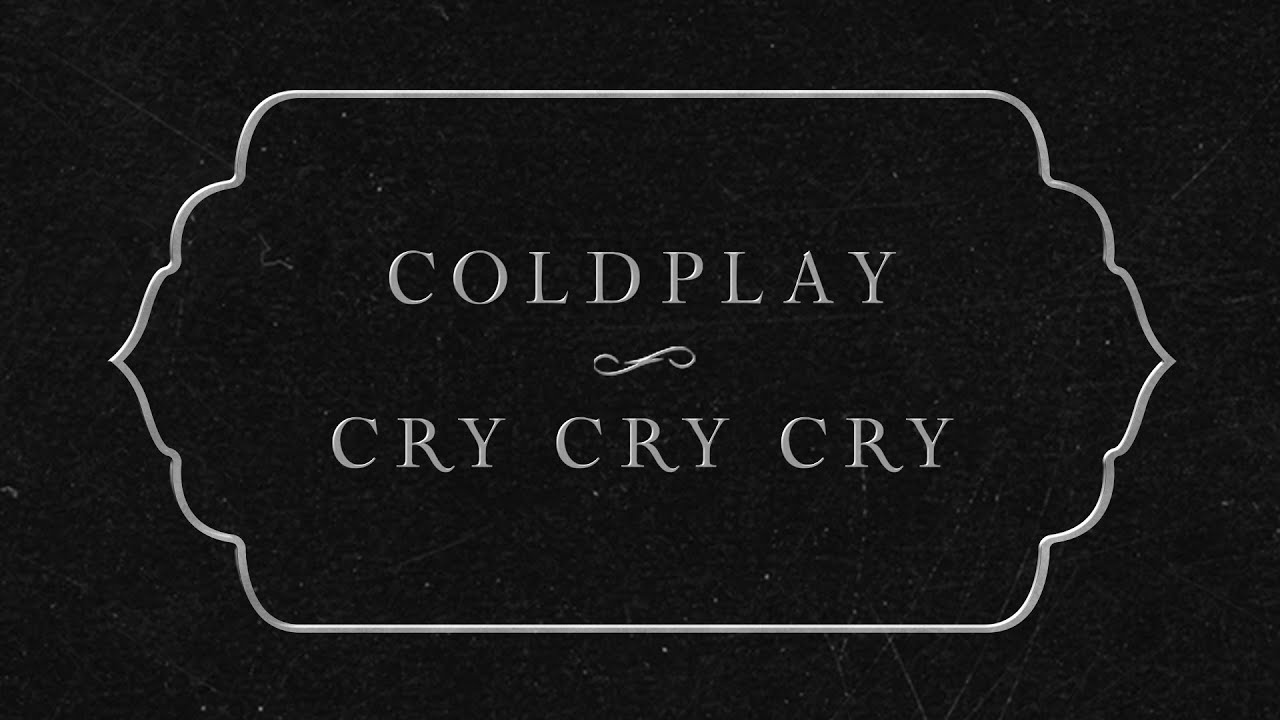 Arti Terjemahan Lirik Lagu Coldplay - Cry Cry Cry