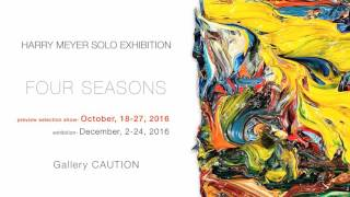 "HARRY MEYER SOLO EXHIBITION ""FOUR SEASONS"" @Gallery CAUTION/Tokyo"
