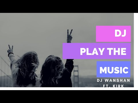 DJ Play The Music | DJ Wanshan & Kirk ( Music Lyrics )
