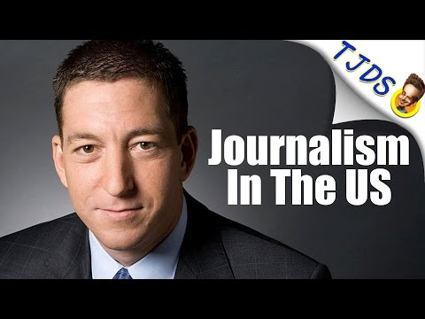 Glenn Greenwald: The State Of Journalism In The US