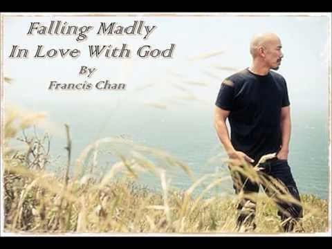 Francis Chan - Falling Madly In Love With God