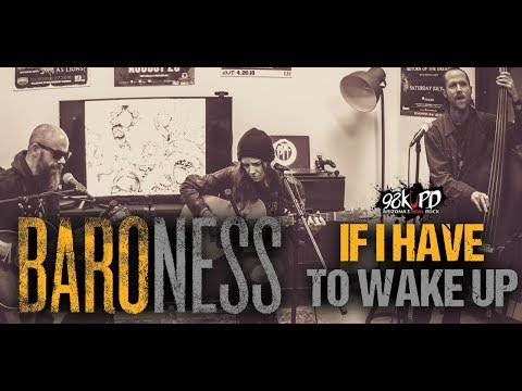 Baroness - If I Have To Wake Up Acoustic Live At 98KUPD