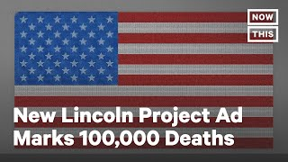 Lincoln Project Ad Marks 100,000 American Deaths From Coronavirus | NowThis
