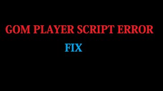 How To Fix Gom Player Script Error