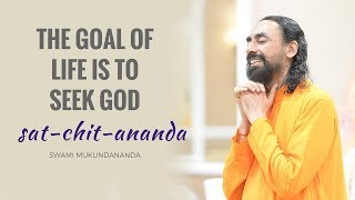 The goal of life is to seek God, sat-chit-ananda   Part 4: Goal of Human Life by Swami Mukundananada