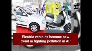 Electric vehicles become new trend in fighting pollution in AP - Andhra Pradesh News
