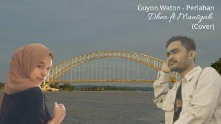 Guyon Waton - Perlahan, Dhea ft Mansyah ( Cover )