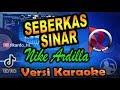 DJ REMIX SEBERKAS SINAR - NIKE ARDILLA Karaoke Tanpa Vocal