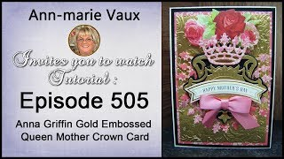 505.Cardmaking Tutorial: Anna Griffin Gold Embossed Queen Mother Crown Card