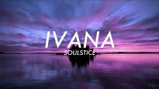 Download SOULSTICE - IVANA / PESO PRODUCTIONS (Lyrics)