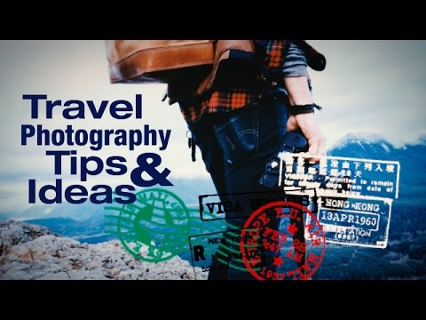 Travel Photography Tips And Ideas