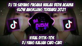 Download DJ TA SAYANG LAGI PAGANA WALAU BEDA AGAMA X DINGIN KERIGETAN SLOW ANGKLUNG🎧 ||  VIRAL DITIK-TOK 🎶