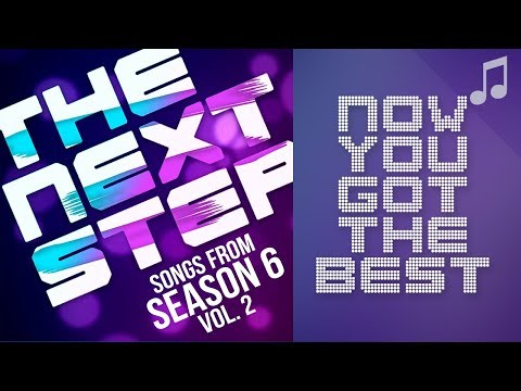 "♪ ""Now You Got the Best"" ♪ - Songs from The Next Step 6"