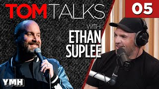 Tom Talks - Ep5 w/ Ethan Suplee