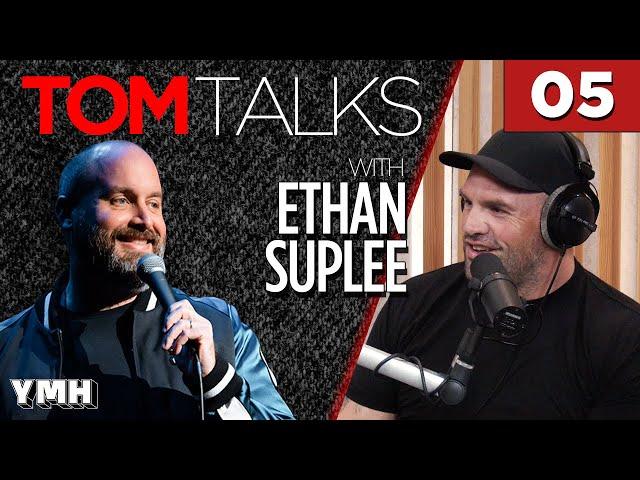 Tom Talks - Ep5 w/ Ethan Suplee