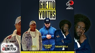 Charlie Clips x DNA x Taranchyla - Ghetto Youths [Reggae Sax Riddim] July 2017