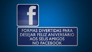 Formas divertidas para desejar feliz aniversário aos seus amigos no Facebo... : Tudo sobre Facebook