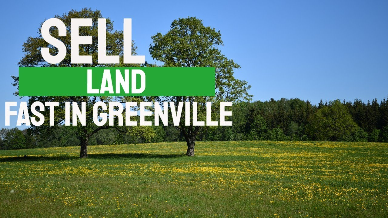 Sell Land Fast Greenville SC - CALL (864) 506-8100