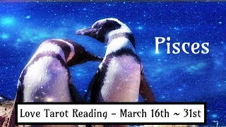 Pisces - Messages from the heart! - Lovescope March 16th - 31st
