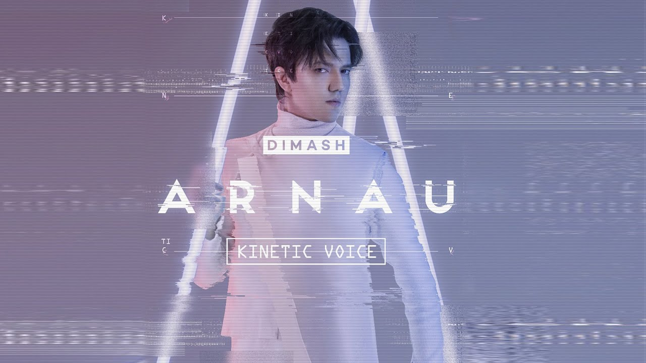Dimash Kudaibergen - ARNAU: Kinetic Voice