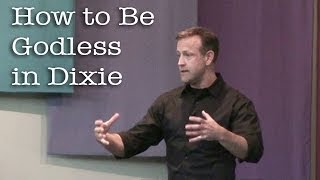 How to Be Godless in Dixie
