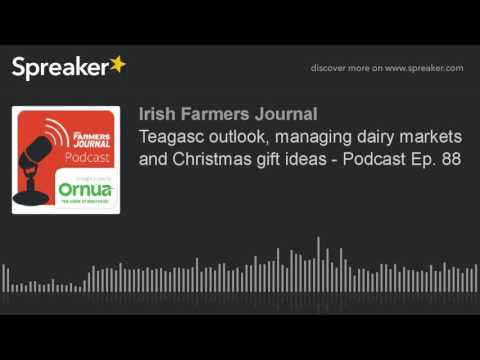 Teagasc outlook, managing dairy markets and Christmas gift ideas - Podcast Ep. 88